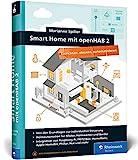 Smart Home mit openHAB 2: Heimautomation mit der Open-Source-Lösung. Die Anleitung für Ihr ganz...